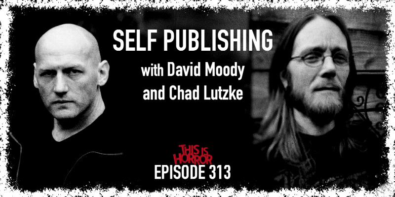 This is Horror podcast - episode 313 - David Moody and Chad Lutzke talk self-publishing